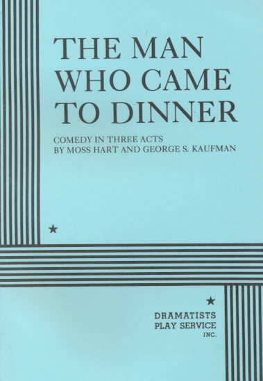 The Man Who Came to Dinner By Hart, Moss/ Kaufman, George S.