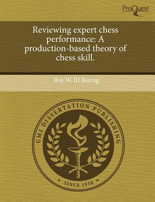 Proquest, Umi Dissertation Publishing Reviewing Expert Chess Performance: A Production-Based Theory of Chess Skill. by Roring, Roy W. III [Paperback] at Sears.com