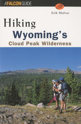 Hiking Wyoming's Cloud Peak Wilderness By Molvar, Erik